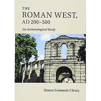 The Roman West, AD 200 - 500: An Archaeological Study