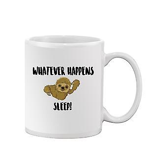 Whatever Happens, Sleep! Mug -SPIdeals Designs