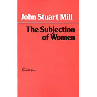 The Subjection of Women by John Stuart Mill - Susan Moller Okin - 978