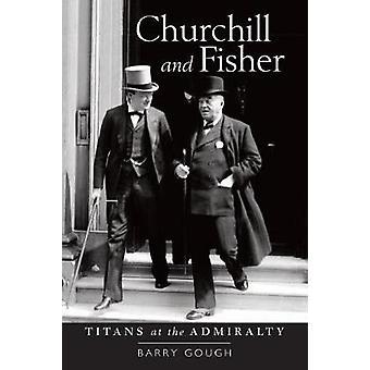 Churchill und Fisher - Titans in der Admiralität von Barry Gough - 978152