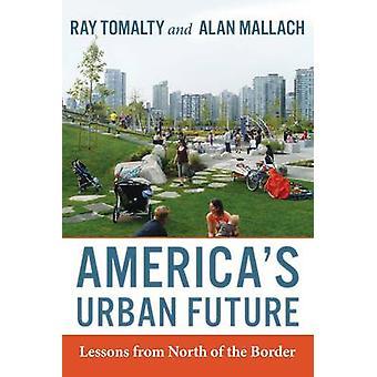 Urbane Zukunft Amerikas - Lehren aus nördlich der Grenze von Ray Tomal