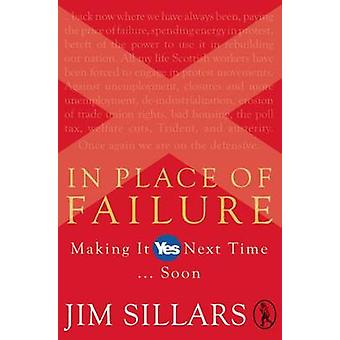 In Place of Failure - Making it Yes Next Time ... Soon by Jim Sillars