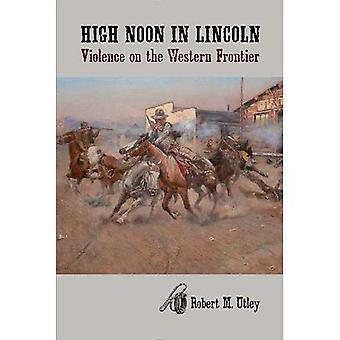 High Noon Lincoln: väkivallan Länsi rajalla