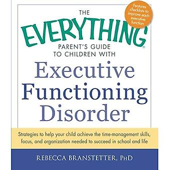 The Everything Parent's Guide to Children with Executive Functioning Disorder: Strategies To Help Your Child Achieve...