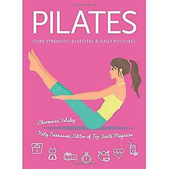 Pilates: Core Strength, oefeningen, dagelijkse Routines (gezondheid en welzijn)