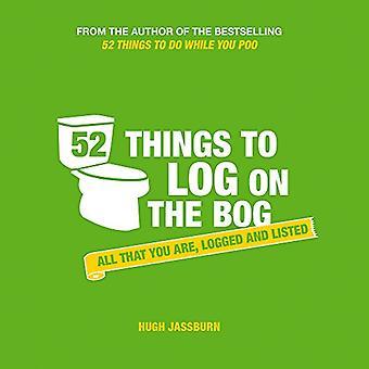 52 choses à Log sur le Bog: tout ce qui vous êtes, enregistré et répertorié