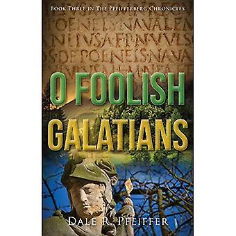 O Foolish Galatians: Book Three in the Pfeifferberg Chronicles (Pfeifferberg Chronicles)