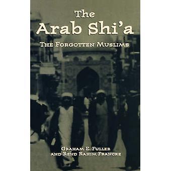 Arabiske Shia glemt muslimer av Fuller & Graham E.