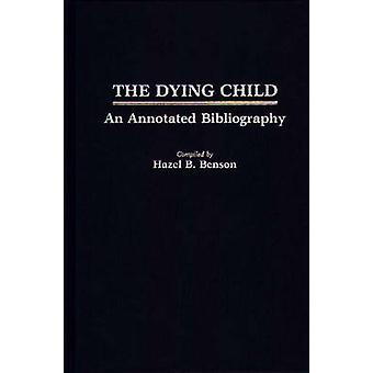 The Dying Child An Annotated Bibliography by Benson & Hazel B.