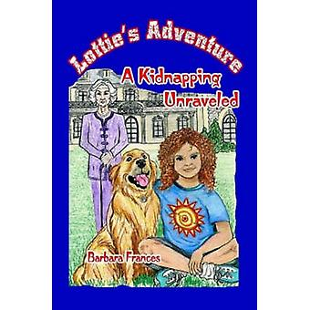 Lotties Adventure A Kidnapping Unraveled by Frances & Barbara