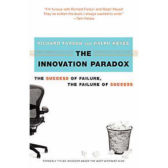 Le paradoxe de l'Innovation le succès de l'échec l'échec du succès de Farson & Richard Evans