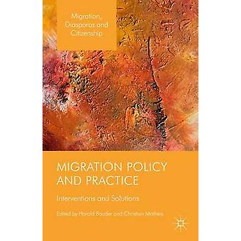 Migration Policy and Practice Interventions and Solutions by Bauder & Harald