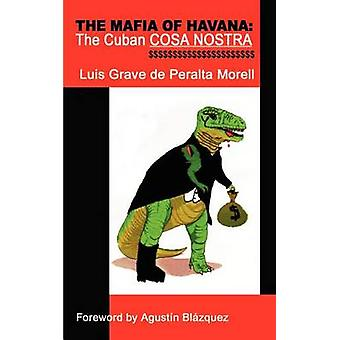 The Mafia of Havana The Cuban Cosa Nostra by de Peralta Morell & Luis Grave
