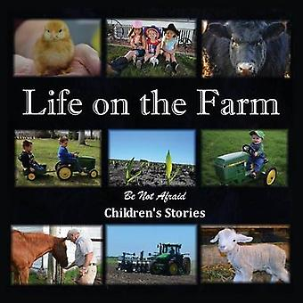 Life on the Farm by Childrens Stories & Be Not Afraid