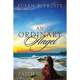 An Ordinary Angel Faith by Pruitt & Susan F