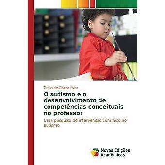 O autismo e o desenvolvimento de competncias conceituais no professor by de Oliveira Vieira Denise