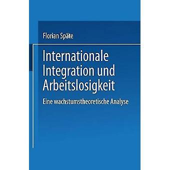 Internationale Integration und Arbeitslosigkeit Eine wachstumstheoretische Analyse av Spte & Florian