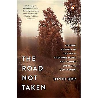 The Road Not Taken - Finding America in the Poem Everyone Loves and Al