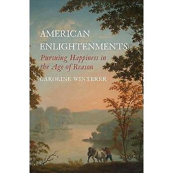 American Enlightenments - Pursuing Happiness in the Age of Reason by A