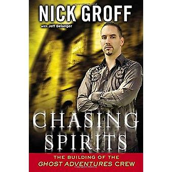 Chasing Spirits - The Building of the Ghost Adventures Crew by Nick Gr