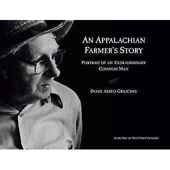 An Appalachian Farmer's Story - Portrait of an Extraordinary Common Ma