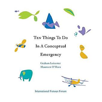 Ten Things to Do in a Conceptual Emergency by Graham Leicester - Maur
