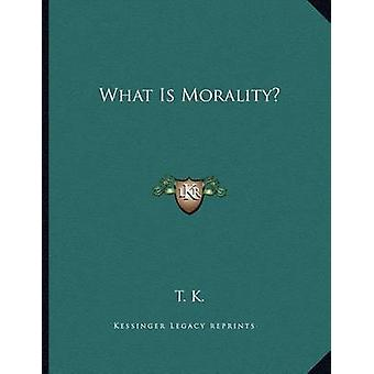 What Is Morality? by T K - 9781163058695 Book