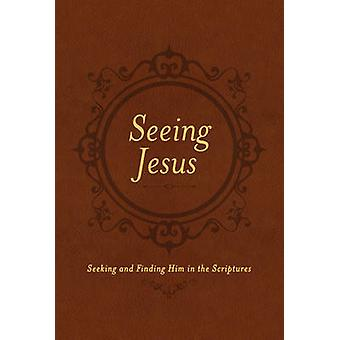 Seeing Jesus - Seeking and Finding Him in the Scriptures by Nancy Guth
