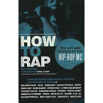 How to Rap - The Art and Science of the Hip-Hop MC by Paul Edwards - K