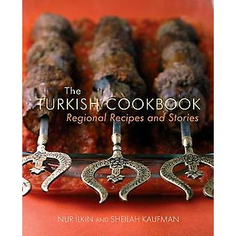 The Turkish Cookbook - Regional Recipes and Stories by Nur Ilkin - She
