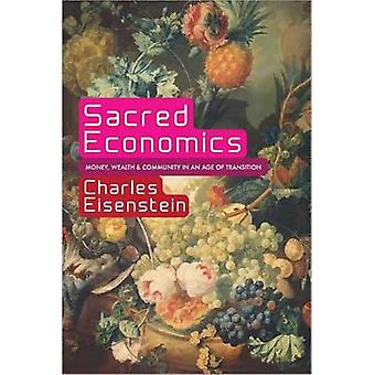 Sacred Economics - Money - Gift - and Society in the Age of Transition