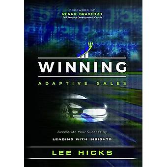 Winning Adaptive Sales - Accelerate Your Success by Leading with Insig