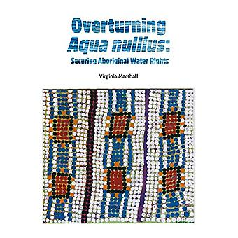 Overturning aqua nullius - Securing Aboriginal water rights by Virgini