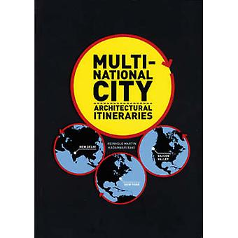 Multi-national City - Architectural Itineraries by Reinhold Martin - K