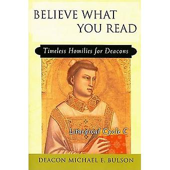 Believe What You Read - Timeless Homilies for Deacons - Liturgical Cyc