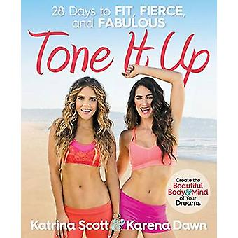 Tone It Up  28 Days to Fit Fierce and Fabulous by Katrina Scott & Karena Dawn