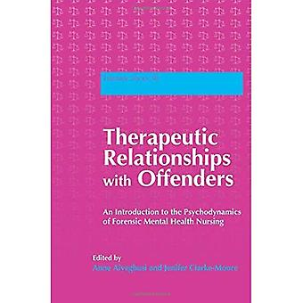 Therapeutic Relationships with Offenders: An Introduction to the Psychodynamics of Forensic Mental Health Nursing