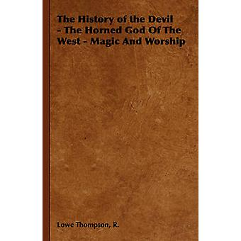 The History of the Devil  The Horned God Of The West  Magic And Worship by Thompson & R. & Lowe