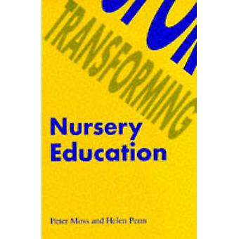 Transforming Nursery Education by Moss & Peter