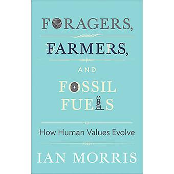 Foragers Farmers and Fossil Fuels by Ian Morris