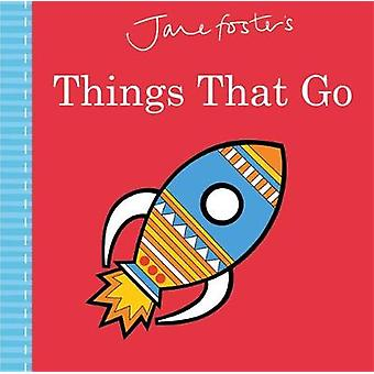 Jane Fosters Things That Go by Jane Foster