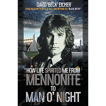 How Life Spirited Me From  Mennonite To  Man O Night by Eicher & David Beck