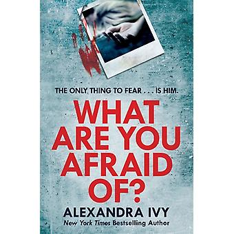 What Are You Afraid Of by Alexandra Ivy