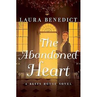 Den övergivna hjärta en Bliss House roman av Laura Benedict