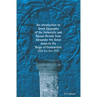 Introdução à Epígrafia Grega dos Períodos Helenísticos e Romanos de Alexandre, o Grande até o Reinado de Constantino por B. H. McLean