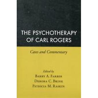 The Psychotherapy of Carl Rogers by Edited by Barry A Farber & Edited by Debra C Brink & Edited by Patricia M Raskin