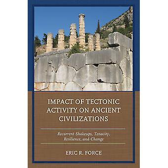 Påverkan av tektonisk aktivitet på forntida civilisationer återkommande shakeups uthållighetsresiliens och förändring av Eric R Force