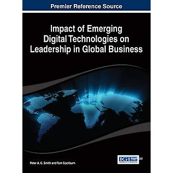 Impact of Emerging Digital Technologies on Leadership in Global Business by Smith & Peter A. C.