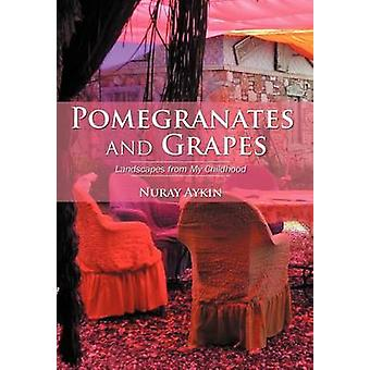 Pomegranates and Grapes Landscapes from My Childhood by Ayk N. & Nuray