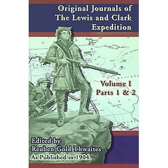 Original Journals of the Lewis and Clark Expedition 18041806 Parts 1  2  Volume 1 by Thwaites & Reuben Gold